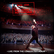 THIS HOUSE IS NOT FOR SALE – LIVE FROM THE LONDON PALLADIUM/BON JOVI
