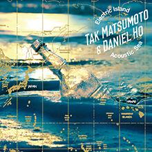 Electric Island, Acoustic Sea/TAK MATSUMOTO & DANIEL HO