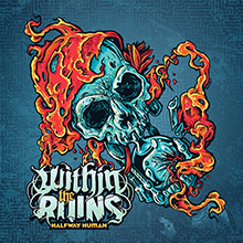 HALFWAY HUMAN/WITHIN THE RUINS