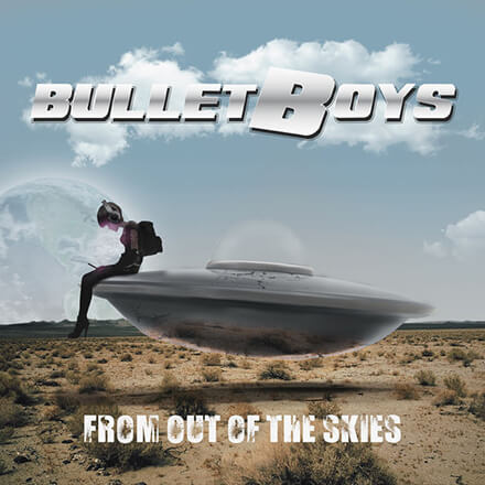 FROM OUT OF THE SKIES/BULLETBOYS