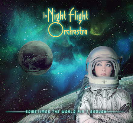 SOMETIMES THE WORLD AIN'T ENOUGH/THE NIGHT FLIGHT ORCHESTRA