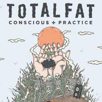 TOTALFAT - Conscious + Practice